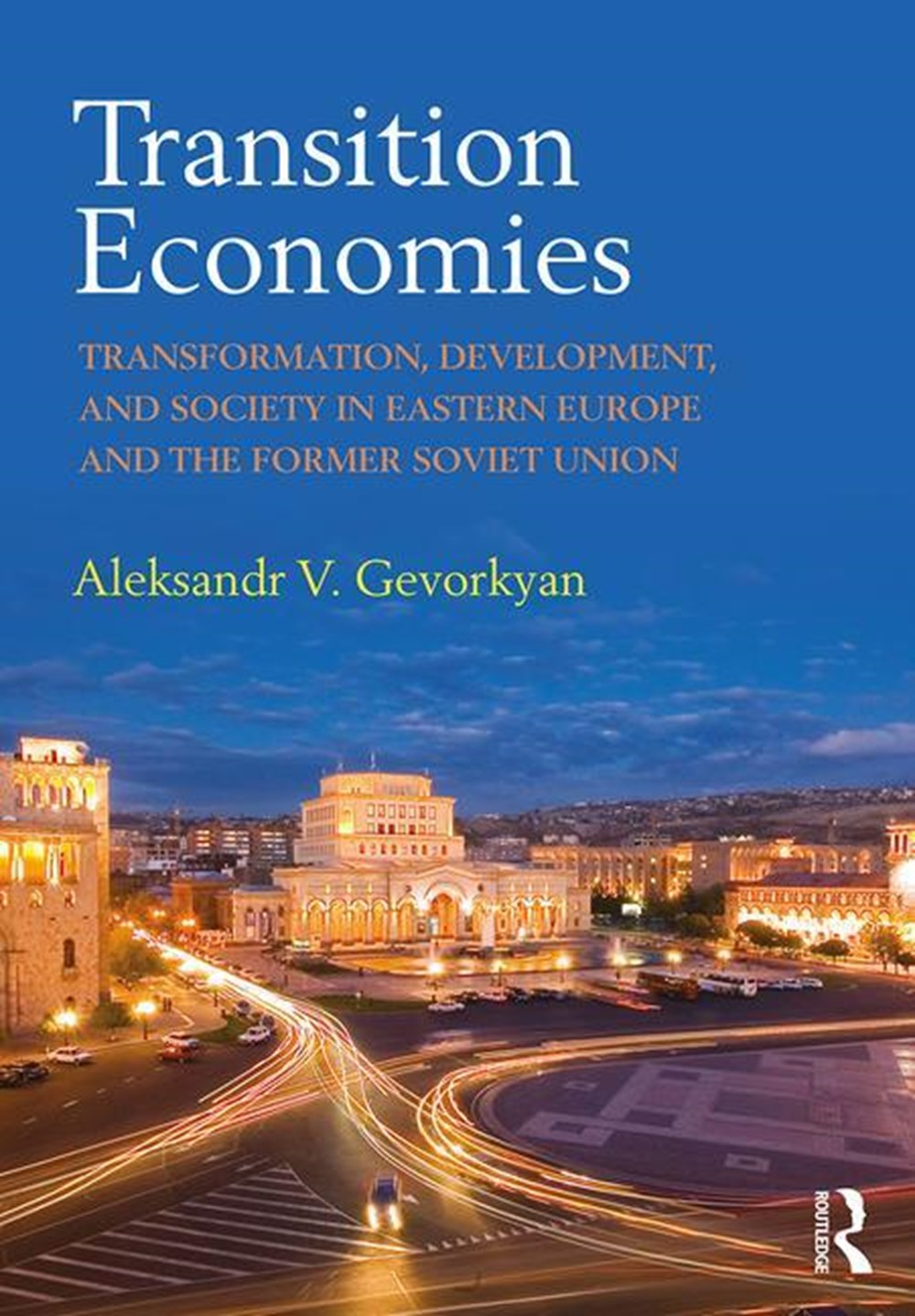 Transition Economies Transformation, Development, and Society in Eastern Europe and the Former Sovie