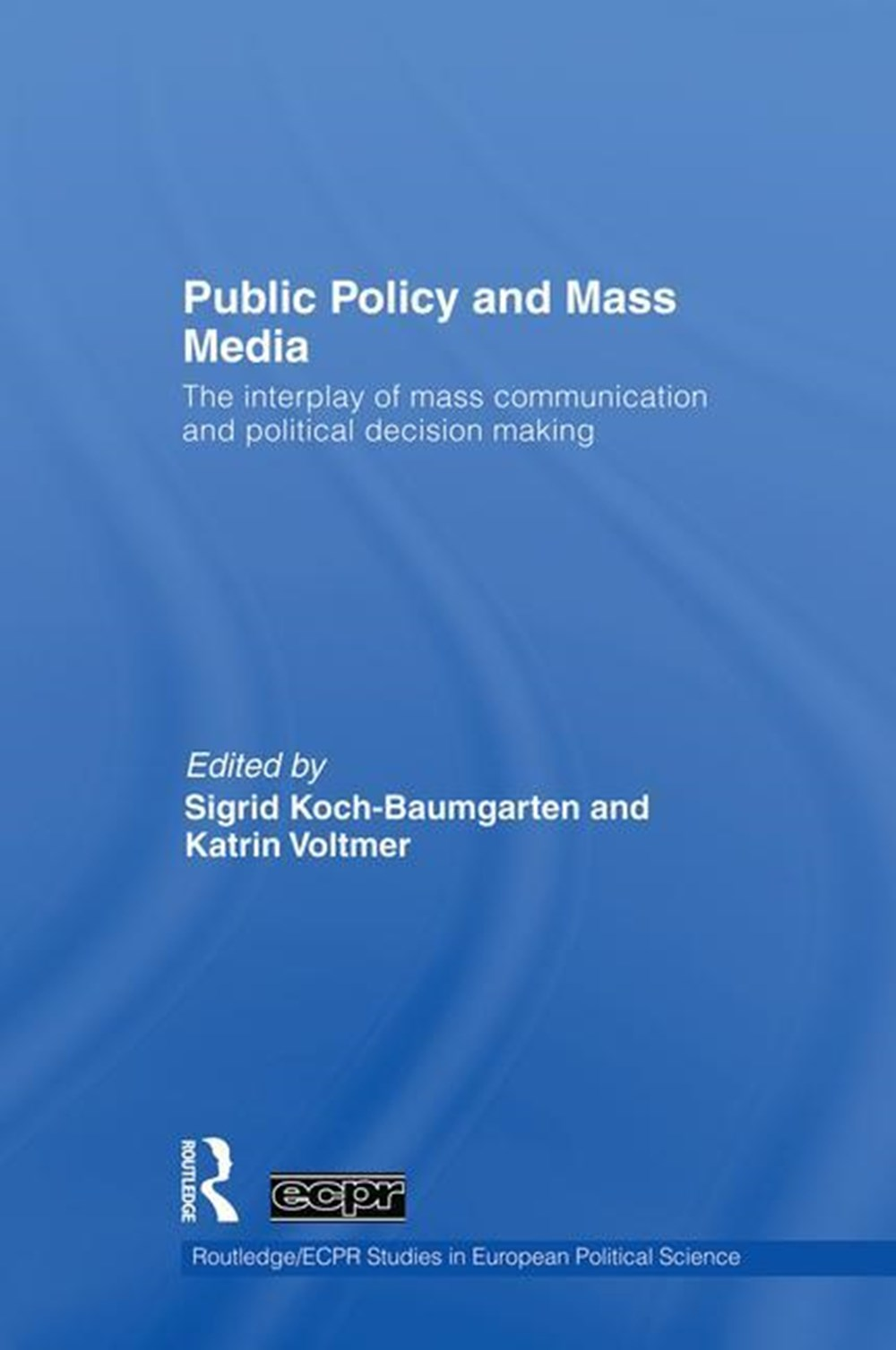 Public Policy and the Mass Media The Interplay of Mass Communication and Political Decision Making
