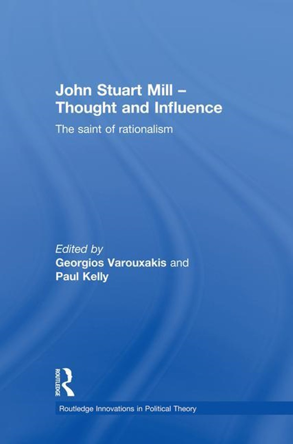 John Stuart Mill - Thought and Influence The Saint of Rationalism