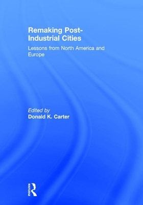 Remaking Post-Industrial Cities: Lessons from North America and Europe