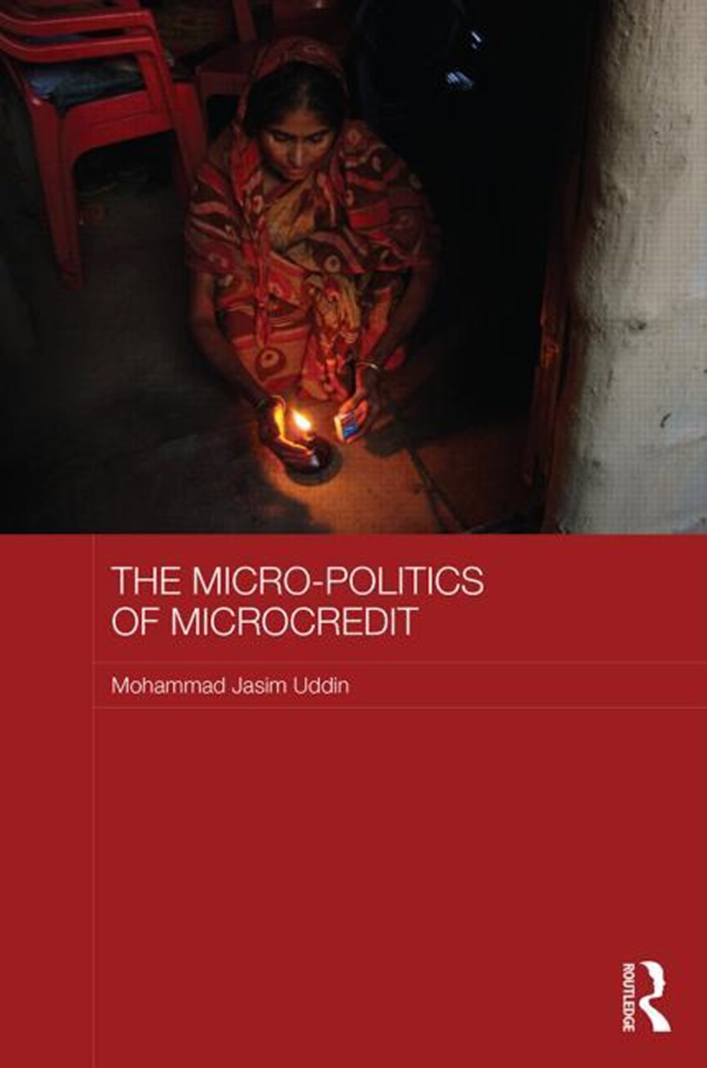 Micro-politics of Microcredit Gender and Neoliberal Development in Bangladesh