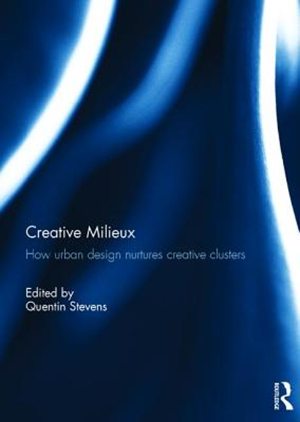 Creative Milieux How Urban Design Nurtures Creative Clusters