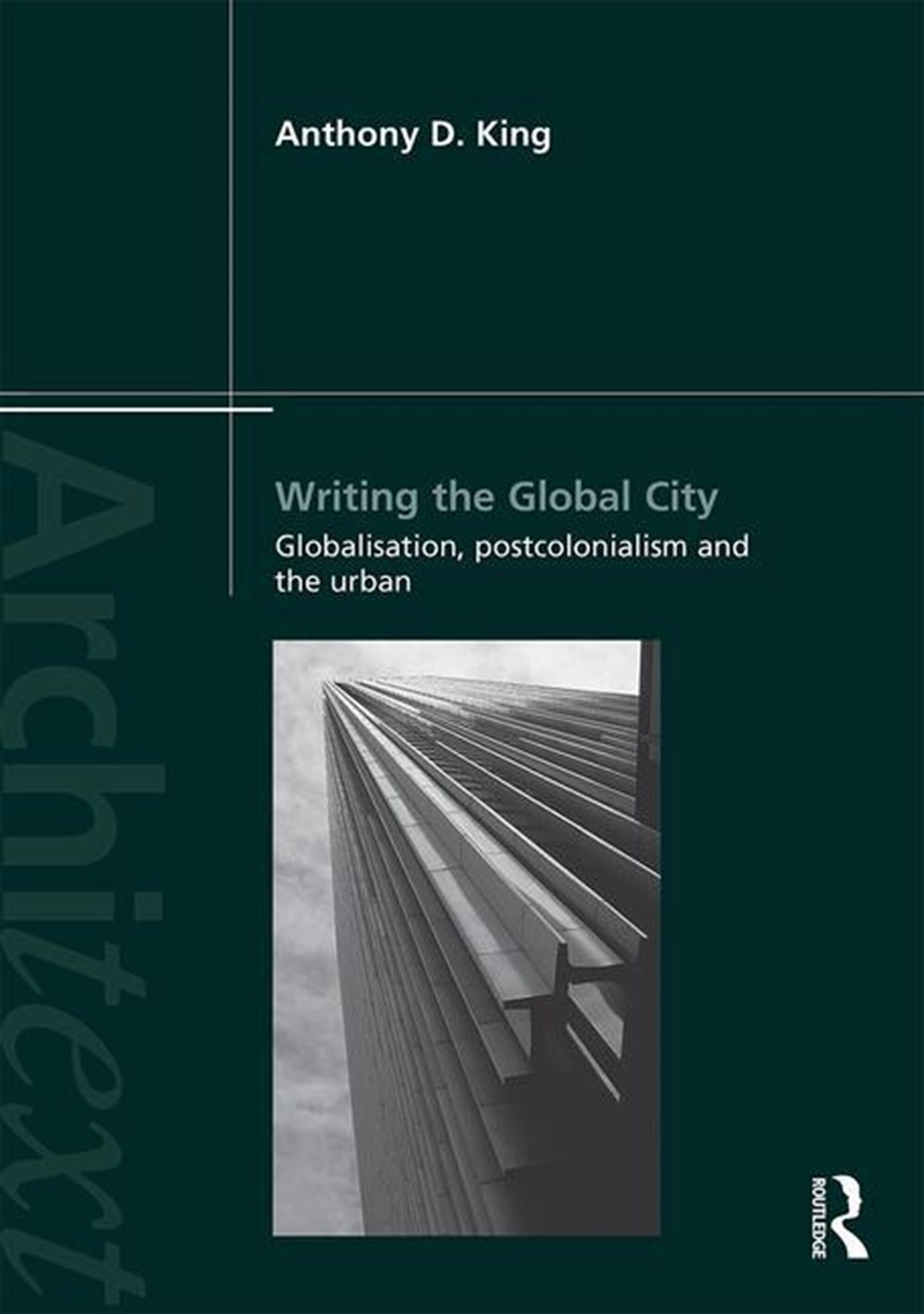 Writing the Global City Globalisation, Postcolonialism and the Urban