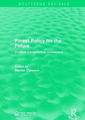 Forest Policy for the Future: Conflict, Compromise, Consensus