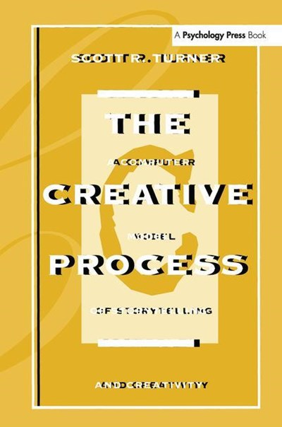 The Creative Process: A Computer Model of Storytelling and Creativity