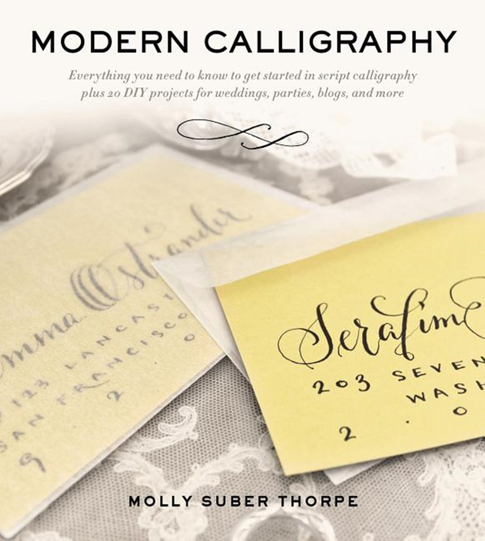 Modern Calligraphy Everything You Need to Know to Get Started in Script Calligraphy