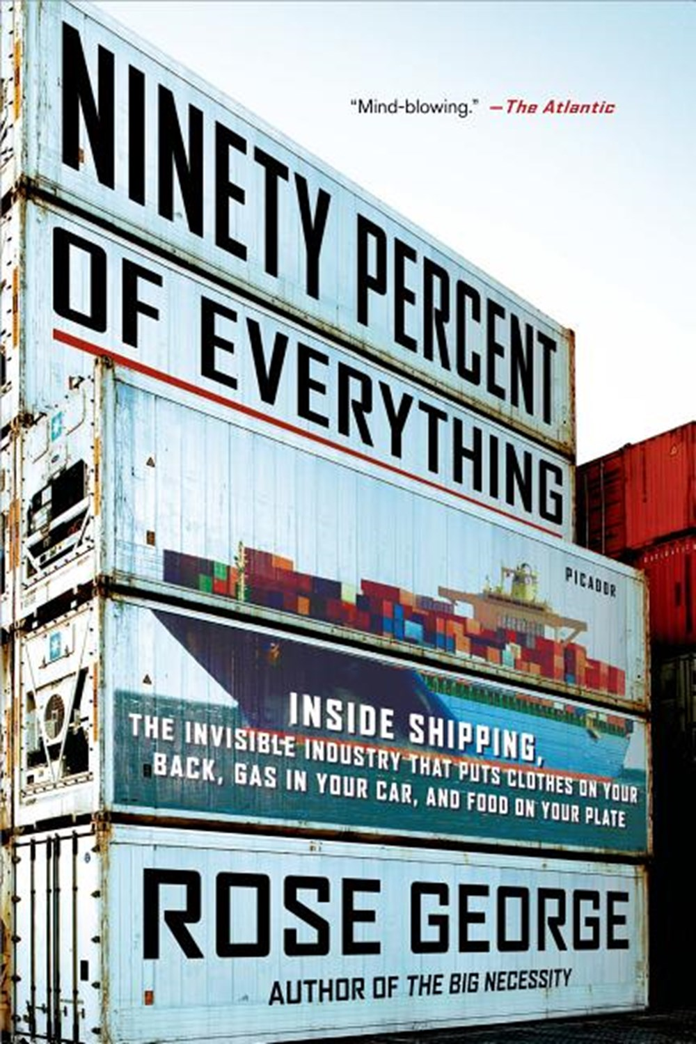 Ninety Percent of Everything Inside Shipping, the Invisible Industry That Puts Clothes on Your Back,