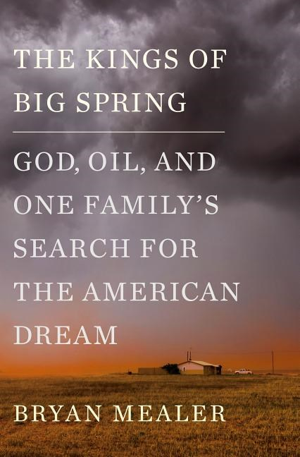 Kings of Big Spring God, Oil, and One Family's Search for the American Dream