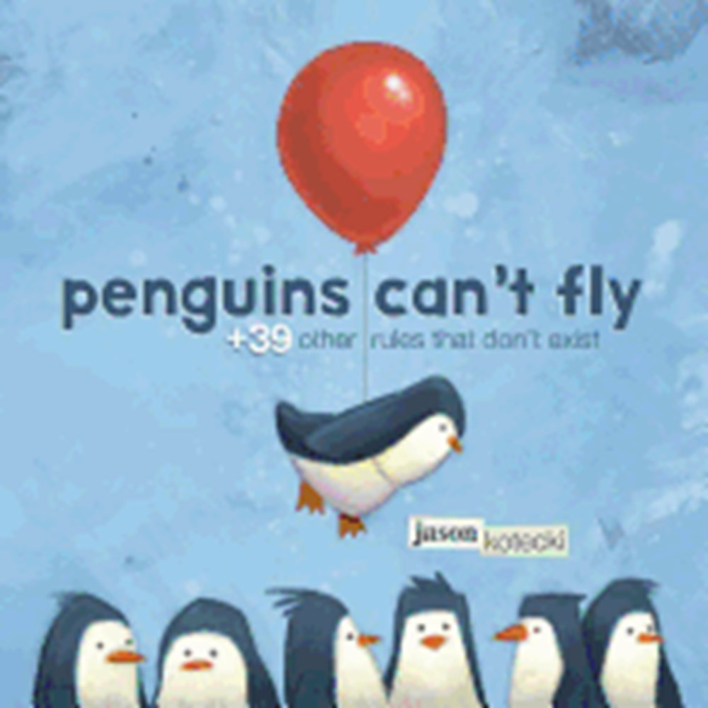 Penguins Can't Fly +39 Other Rules That Don't Exist