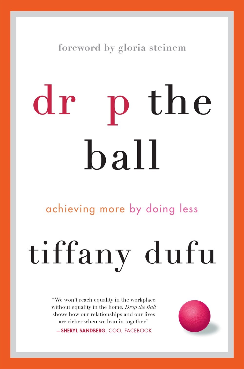Drop the Ball Achieving More by Doing Less