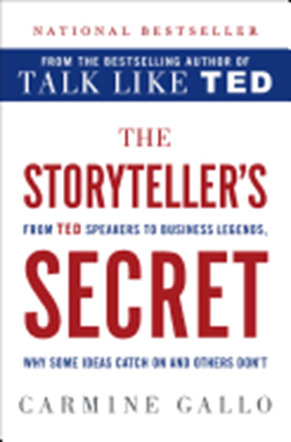 Storyteller's Secret From TED Speakers to Business Legends, Why Some Ideas Catch on and Others Don't