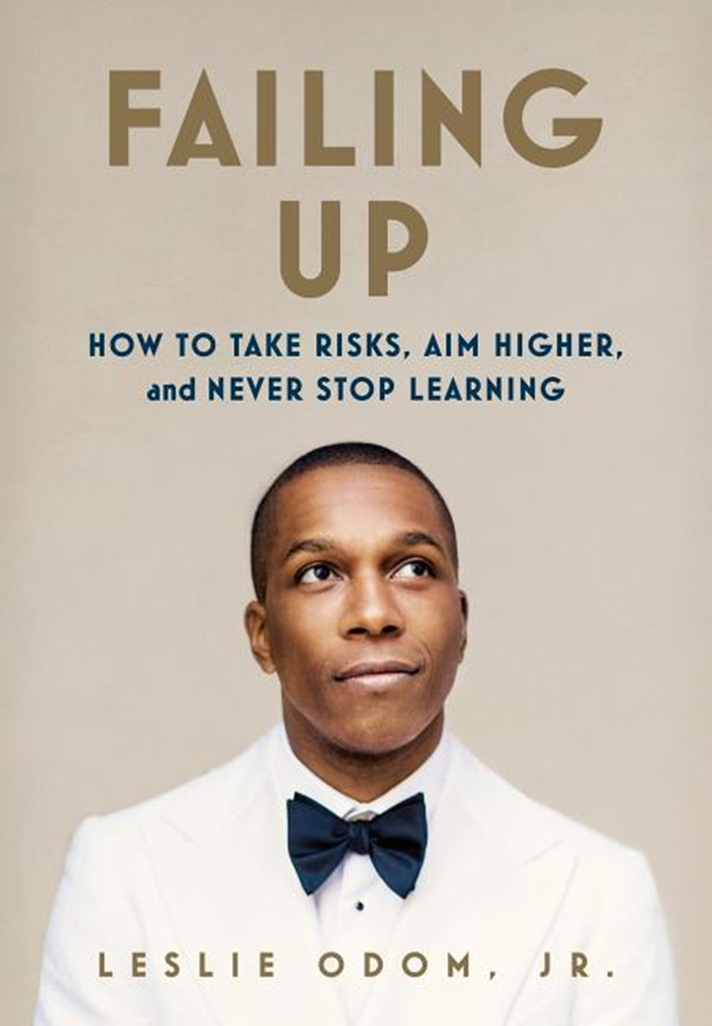 Failing Up How to Take Risks, Aim Higher, and Never Stop Learning