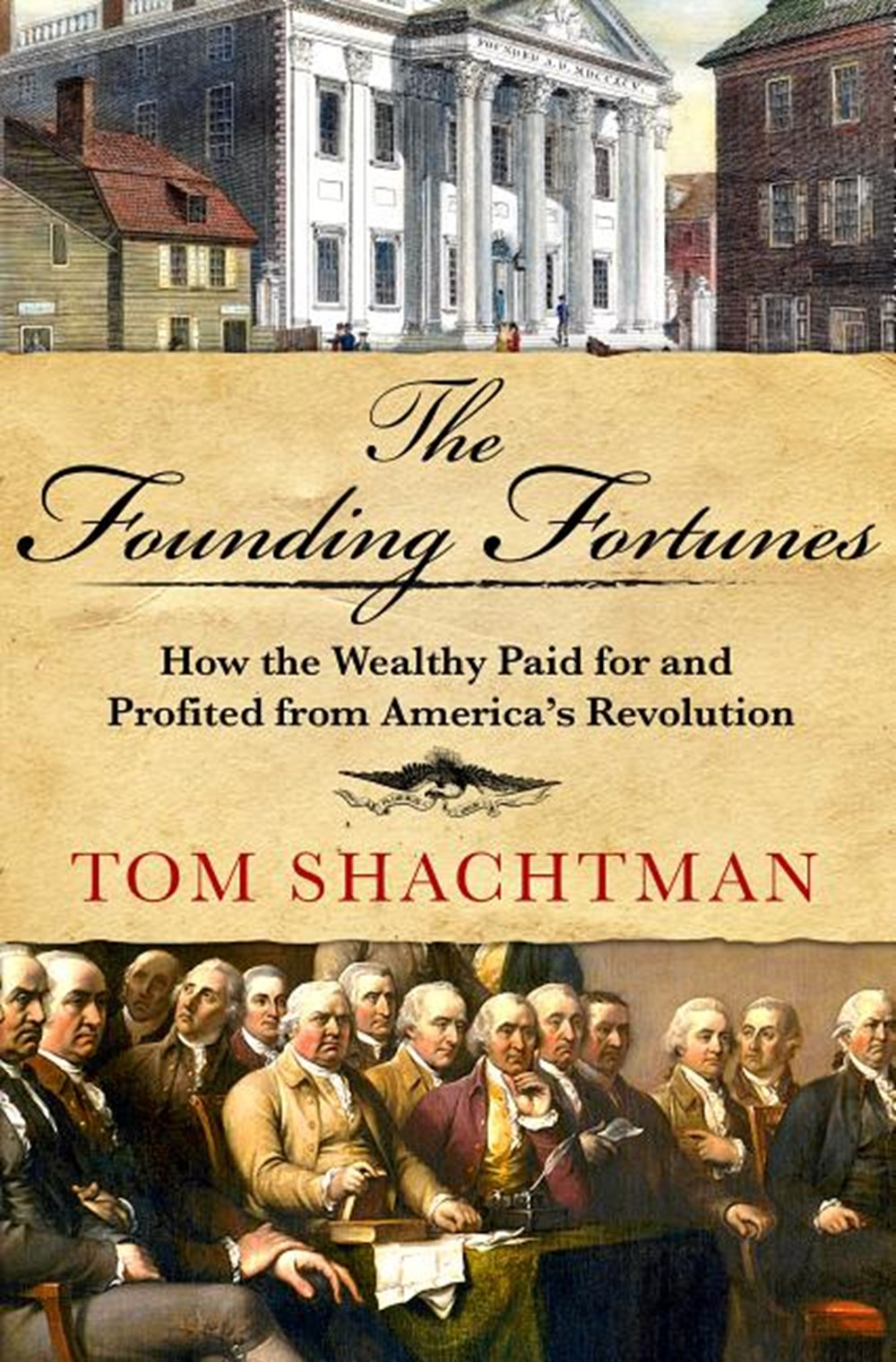 Founding Fortunes How the Wealthy Paid for and Profited from America's Revolution
