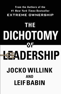 Dichotomy of Leadership: Balancing the Challenges of Extreme Ownership to Lead and Win