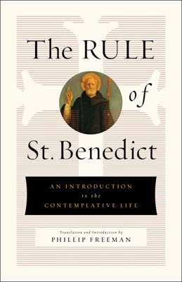 The Rule of St. Benedict: An Introduction to the Contemplative Life