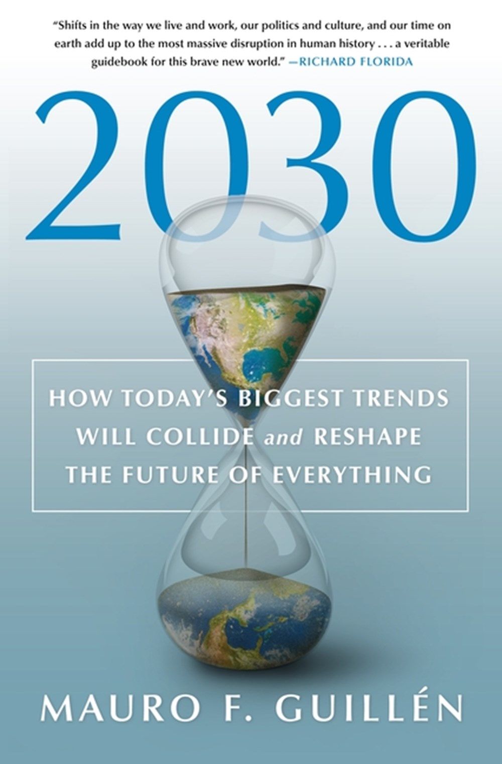 2030 How Today's Biggest Trends Will Collide and Reshape the Future of Everything