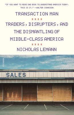 Transaction Man: Traders, Disrupters, and the Dismantling of Middle-Class America