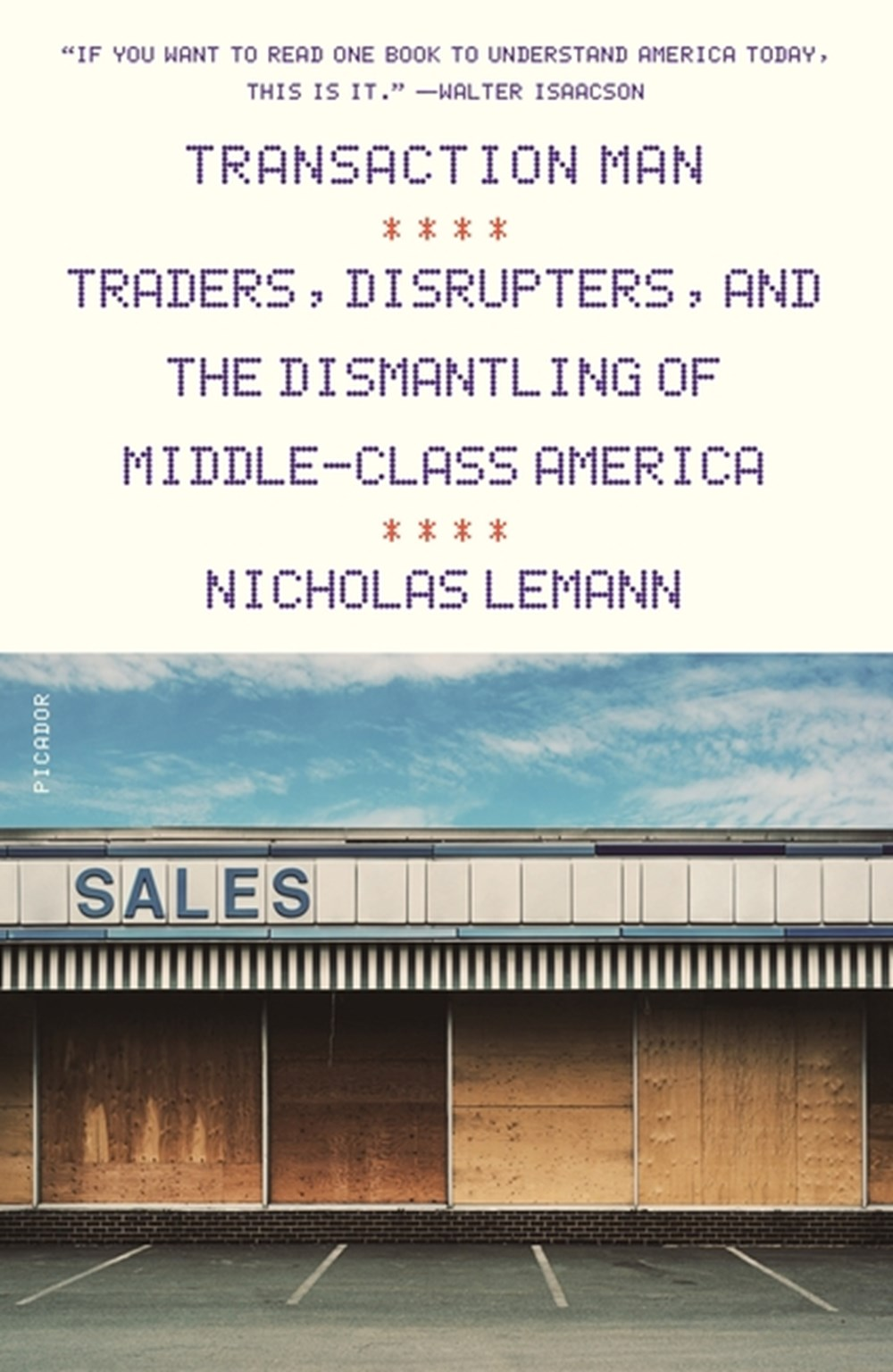 Transaction Man Traders, Disrupters, and the Dismantling of Middle-Class America