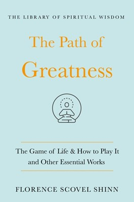 The Path of Greatness: The Game of Life and How to Play It and Other Essential Works