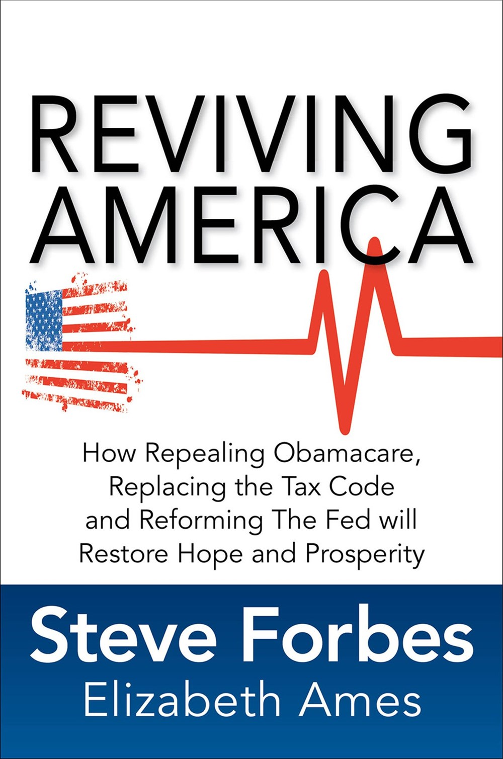 Reviving America How Repealing Obamacare, Replacing the Tax Code and Reforming the Fed Will Restore