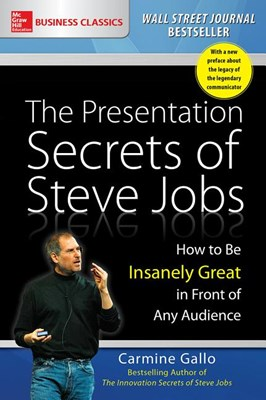 Presentation Secrets of Steve Jobs: How to Be Insanely Great in Front of Any Audience