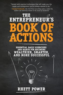 Entrepreneurs Book of Actions: Essential Daily Exercises and Habits for Becoming Wealthier, Smarter, and More Successful