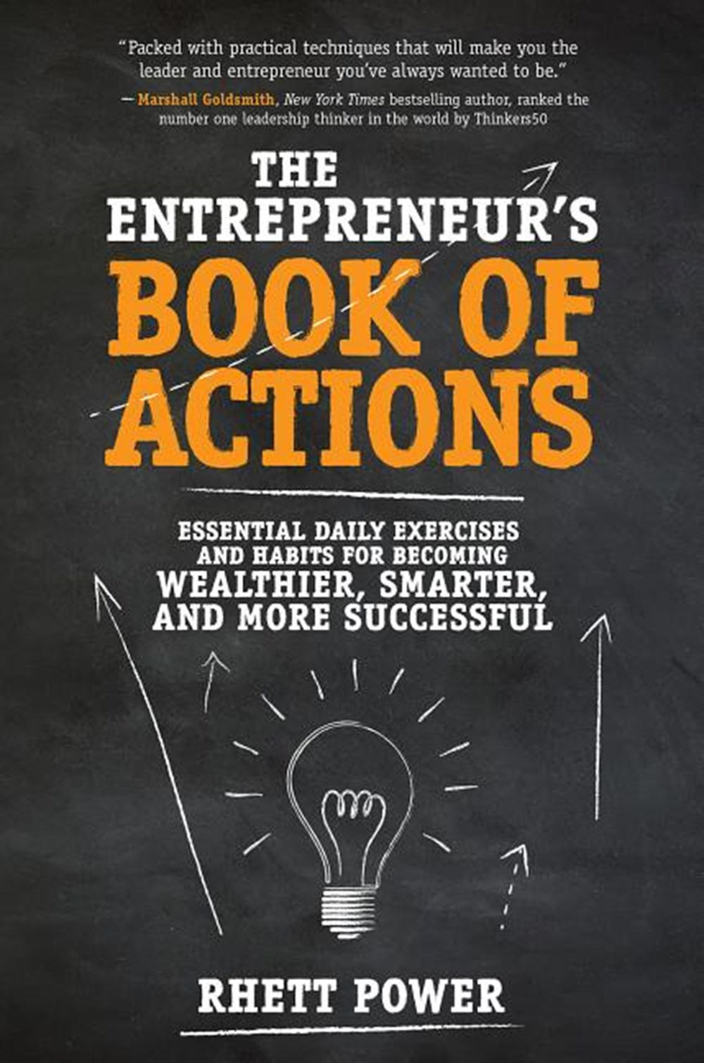 Entrepreneurs Book of Actions Essential Daily Exercises and Habits for Becoming Wealthier, Smarter,