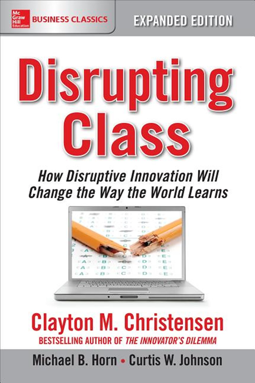 Disrupting Class How Disruptive Innovation Will Change the Way the World Learns (Expanded)