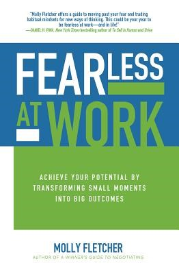 Fearless at Work: Achieve Your Potential by Transforming Small Moments Into Big Outcomes