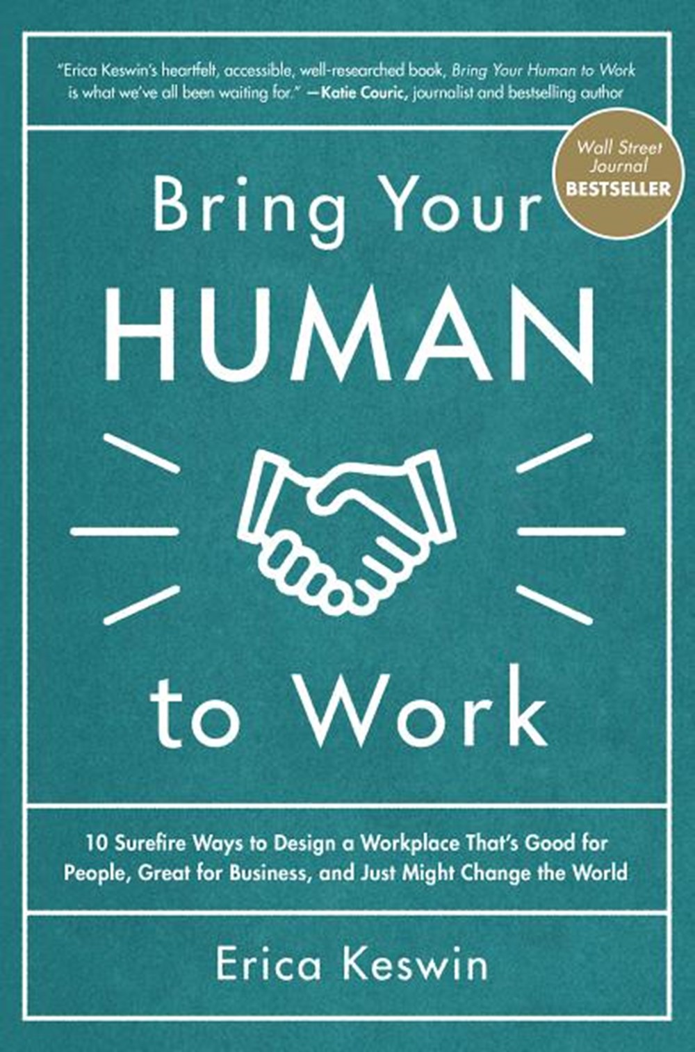 Bring Your Human to Work 10 Surefire Ways to Design a Workplace That Is Good for People, Great for B