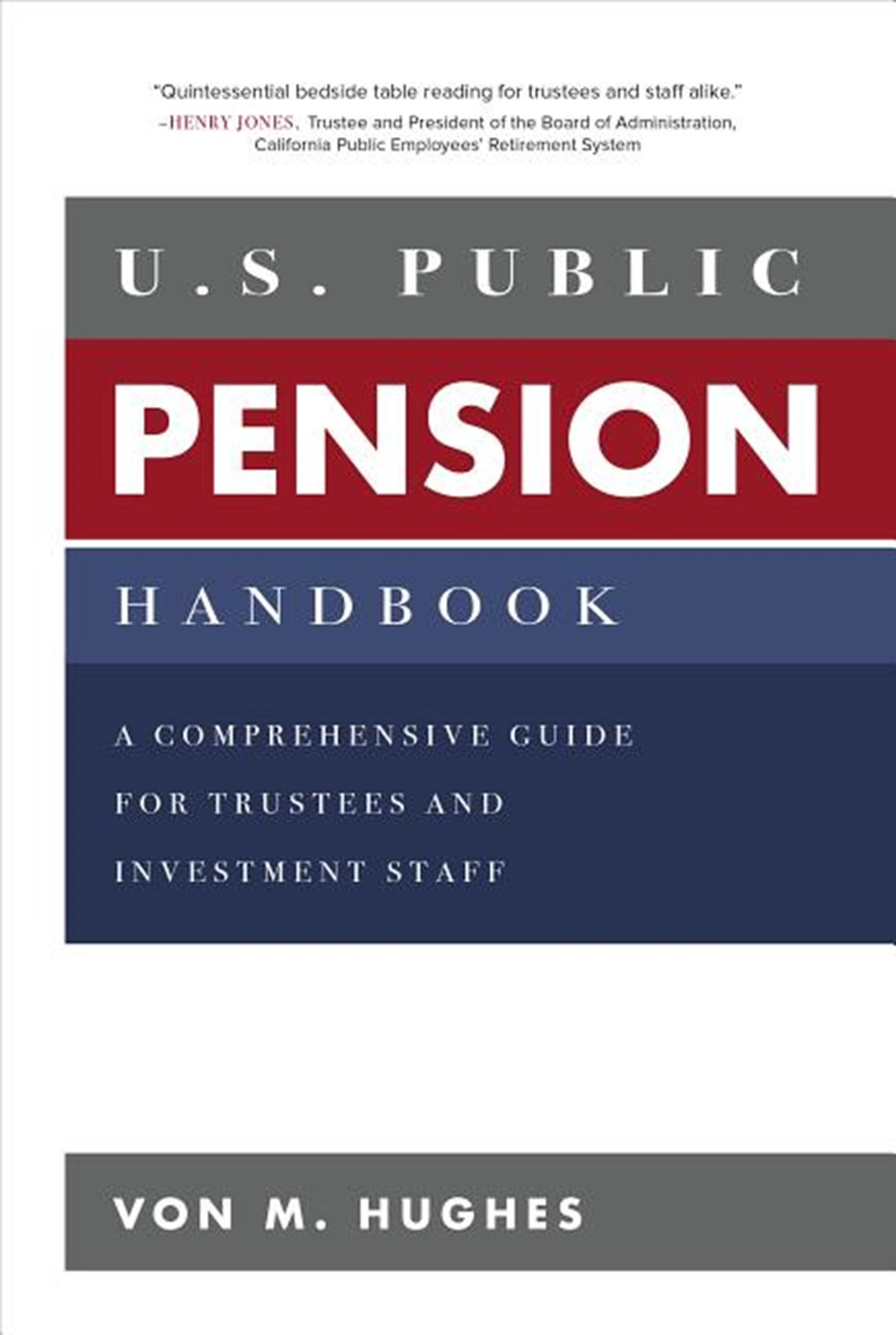 U.S. Public Pension Handbook A Comprehensive Guide for Trustees and Investment Staff