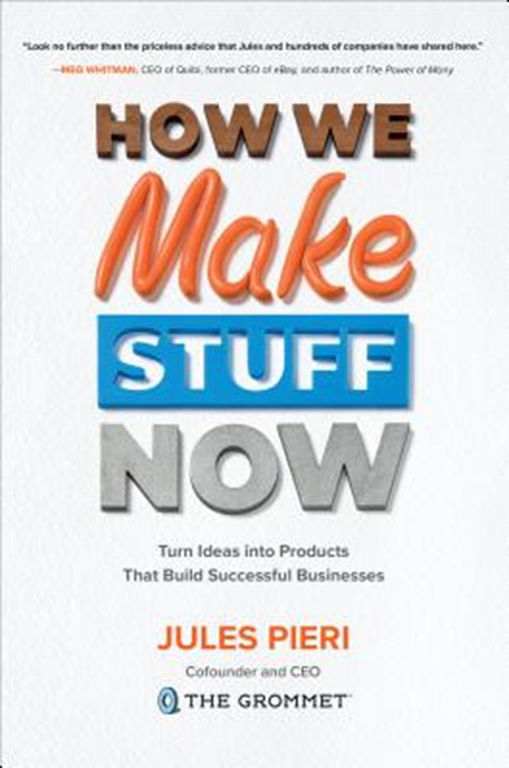 How We Make Stuff Now Turn Ideas Into Products That Build Successful Businesses