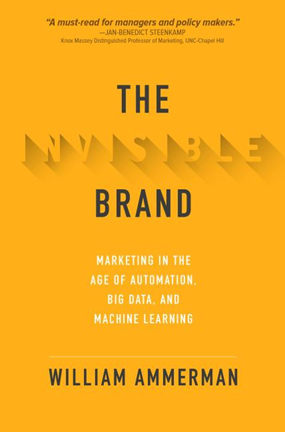 Invisible Brand: Marketing in the Age of Automation, Big Data, and Machine Learning
