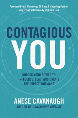 Contagious You: Unlock Your Power to Influence, Lead, and Creat the Impact You Want