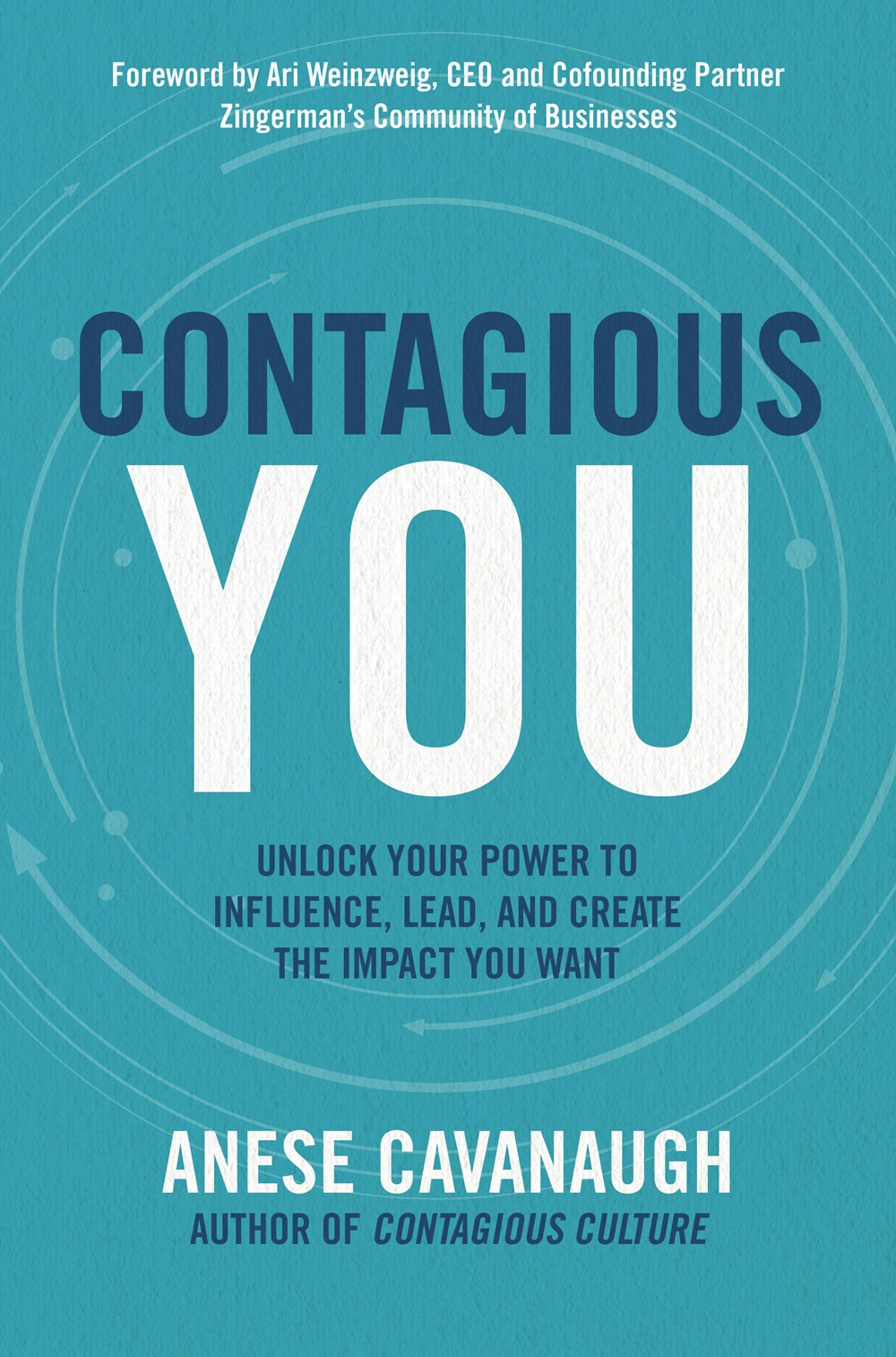 Contagious You Unlock Your Power to Influence, Lead, and Creat the Impact You Want