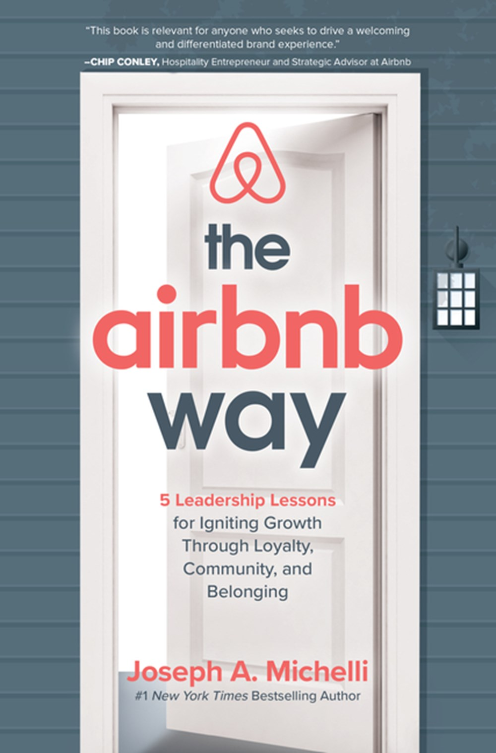 Airbnb Way 5 Leadership Lessons for Igniting Growth Through Loyalty, Community, and Belonging