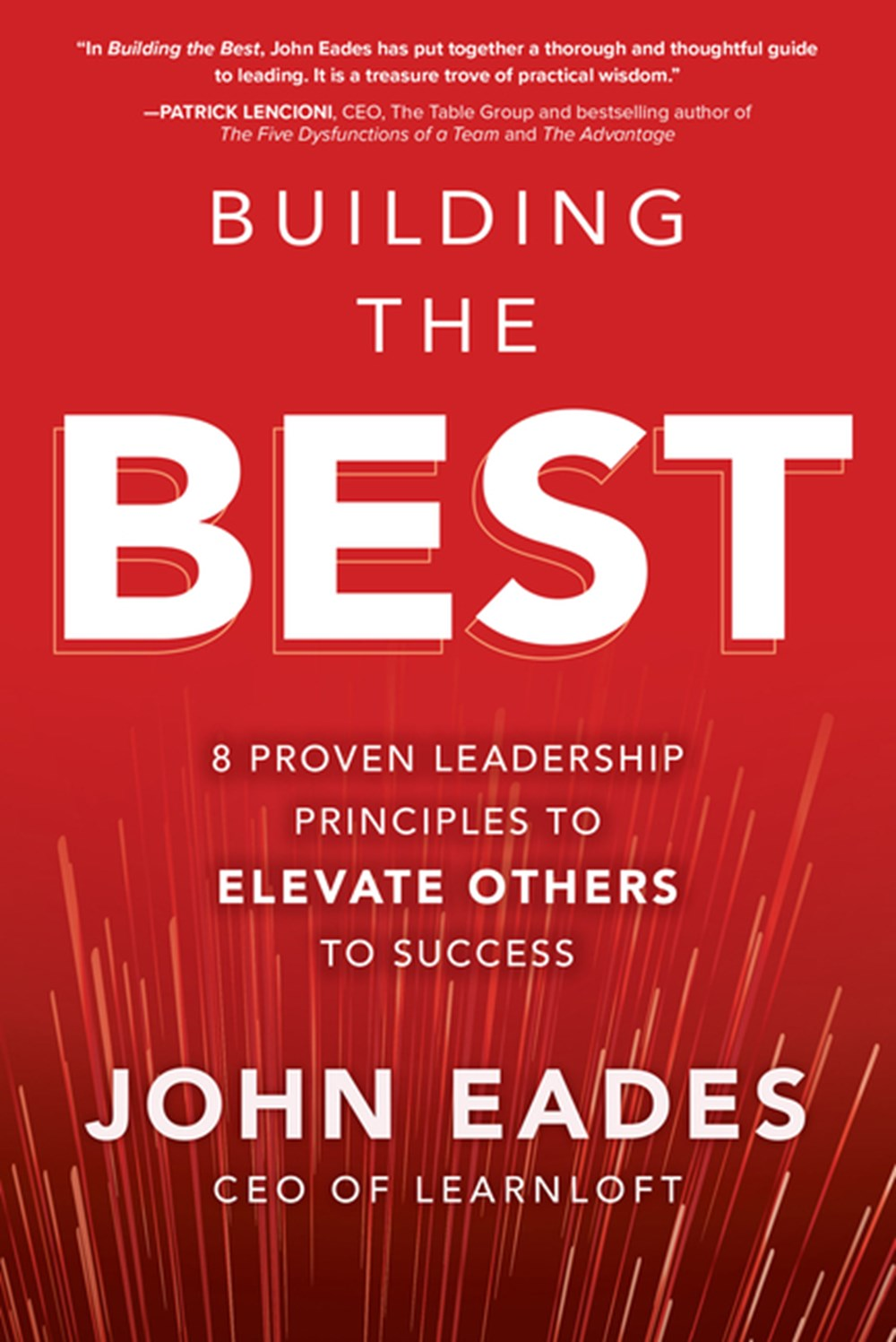 Building the Best 8 Proven Leadership Principles to Elevate Others to Success