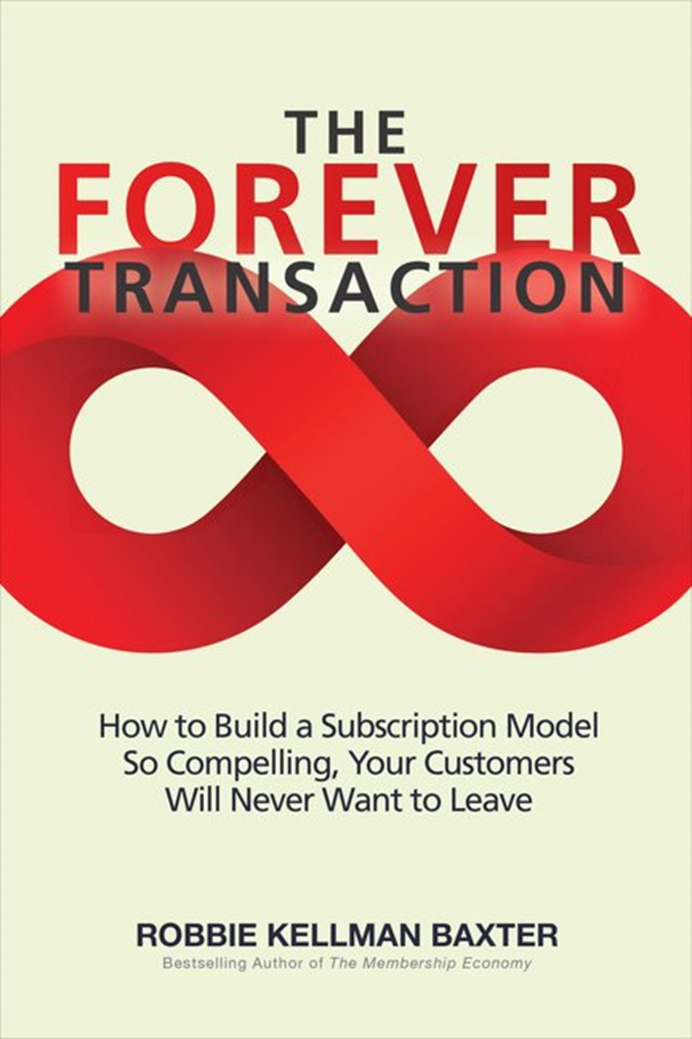 Forever Transaction How to Build a Subscription Model So Compelling, Your Customers Will Never Want