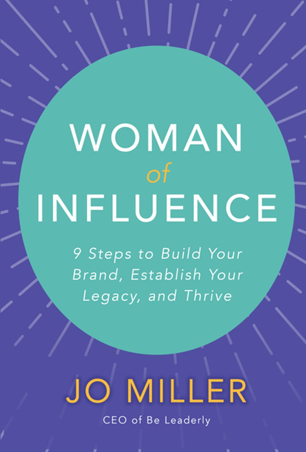 Woman of Influence 9 Steps to Build Your Brand, Establish Your Legacy, and Thrive