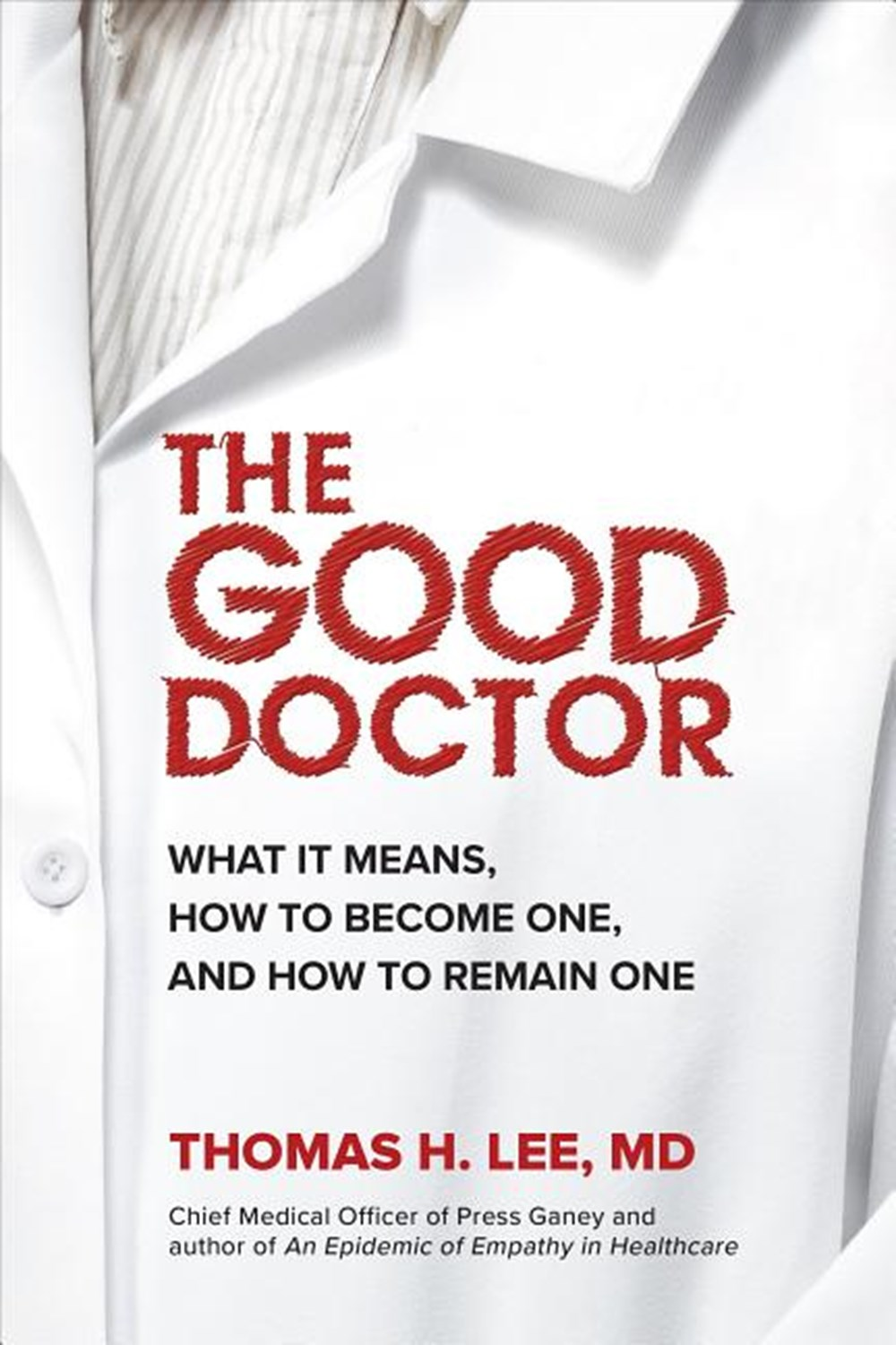 Good Doctor What It Means, How to Become One, and How to Remain One