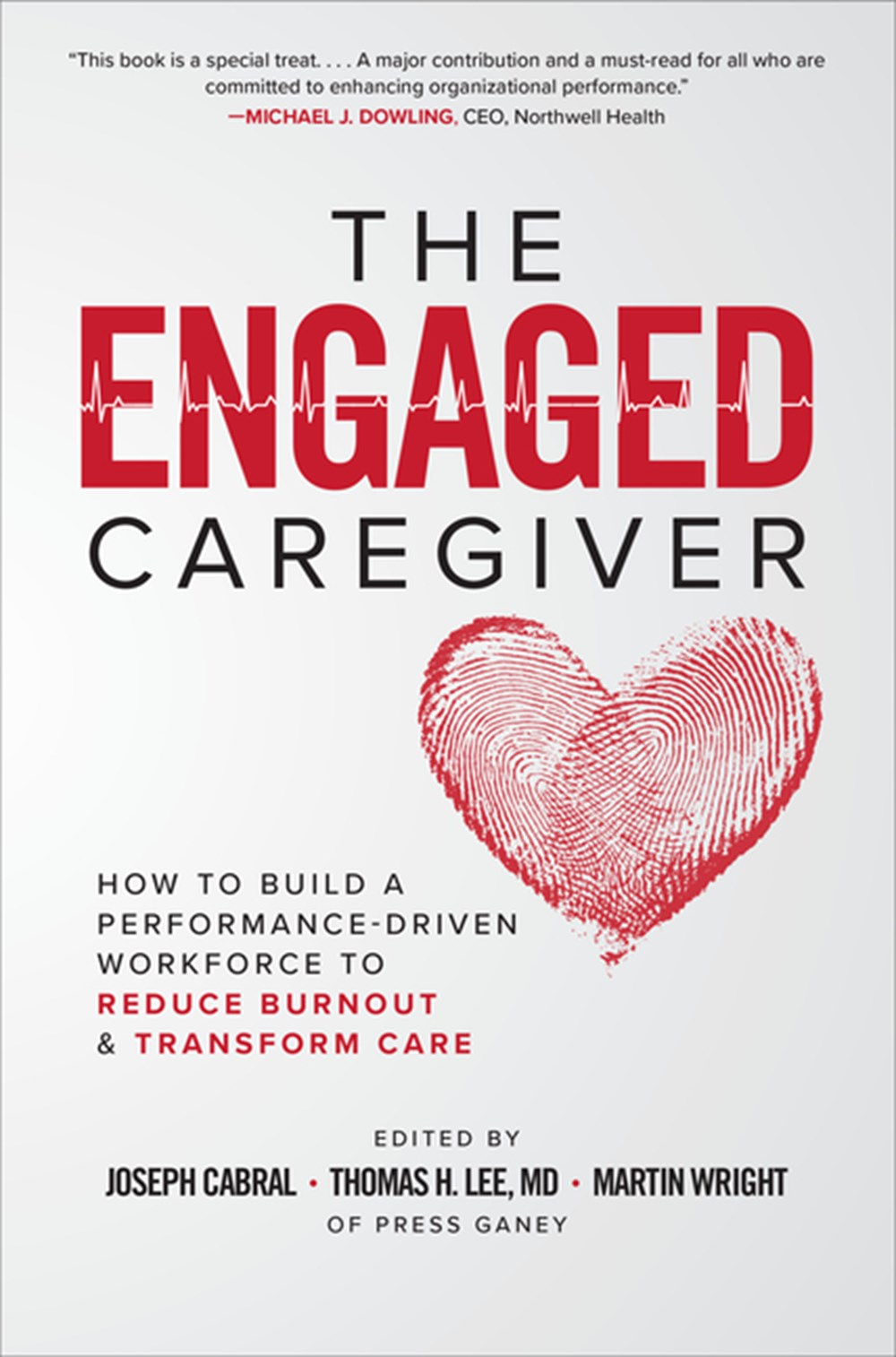 Engaged Caregiver How to Build a Performance-Driven Workforce to Reduce Burnout and Transform Care