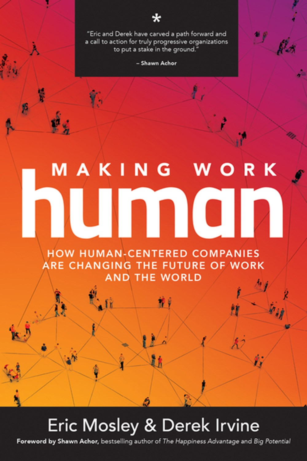 Making Work Human How Human-Centered Companies Are Changing the Future of Work and the World
