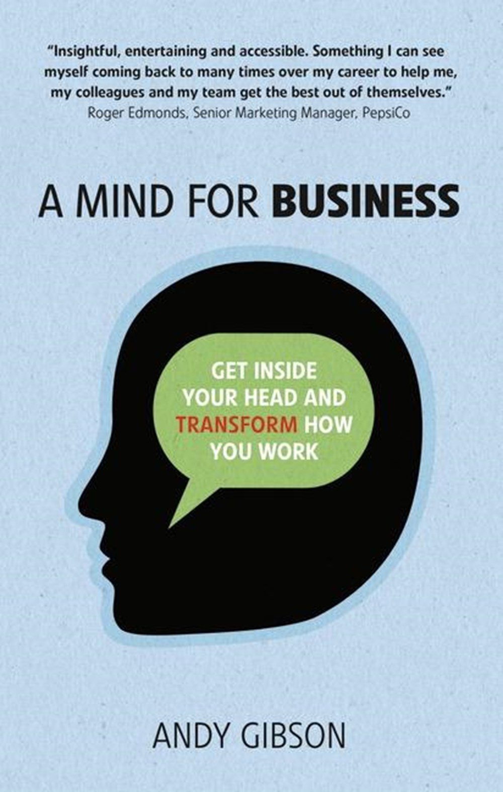 Mind for Business Get Inside Your Head to Transform How You Work