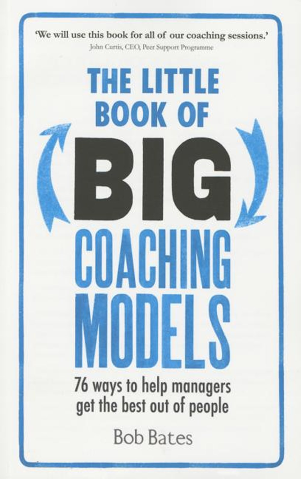 Little Book of Big Coaching Models 76 Ways to Help Managers Get the Best Out of People