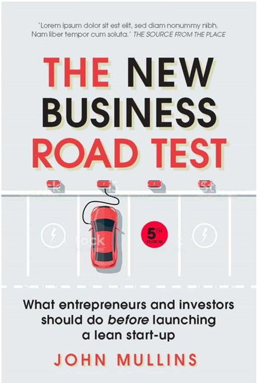 New Business Road Test What Entrepreneurs and Investors Should Do Before Launching a Lean Start-Up