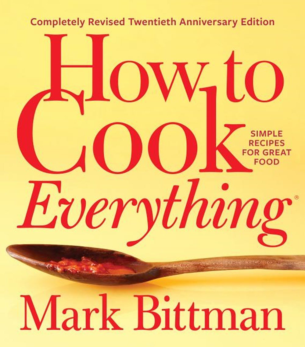 How to Cook Everything--Completely Revised Twentieth Anniversary Edition Simple Recipes for Great Fo