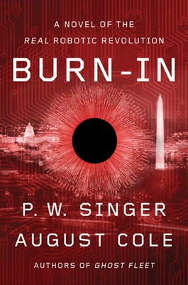 Burn-In: A Novel of the Real Robotic Revolution