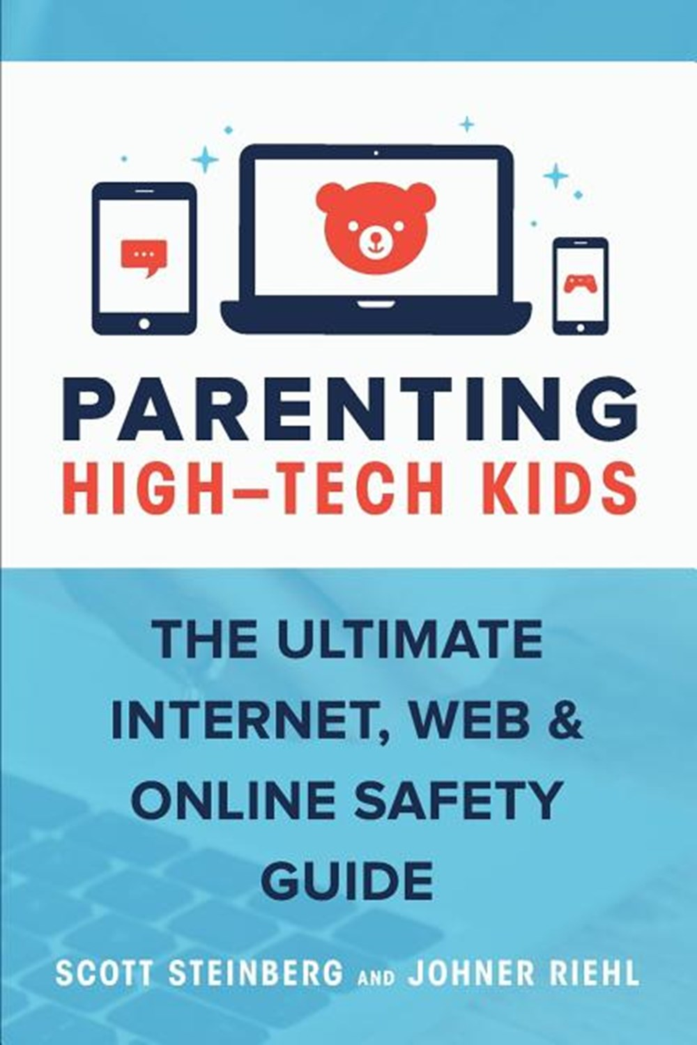 Parenting High-Tech Kids The Ultimate Internet, Web, and Online Safety Guide