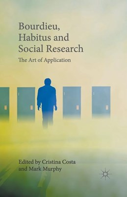 Bourdieu, Habitus and Social Research: The Art of Application