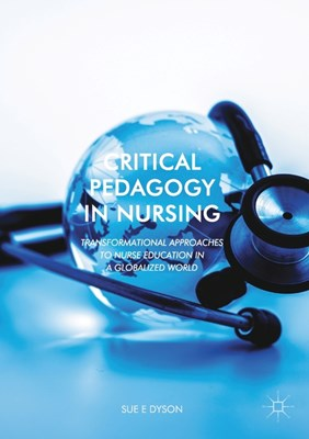 Critical Pedagogy in Nursing: Transformational Approaches to Nurse Education in a Globalized World